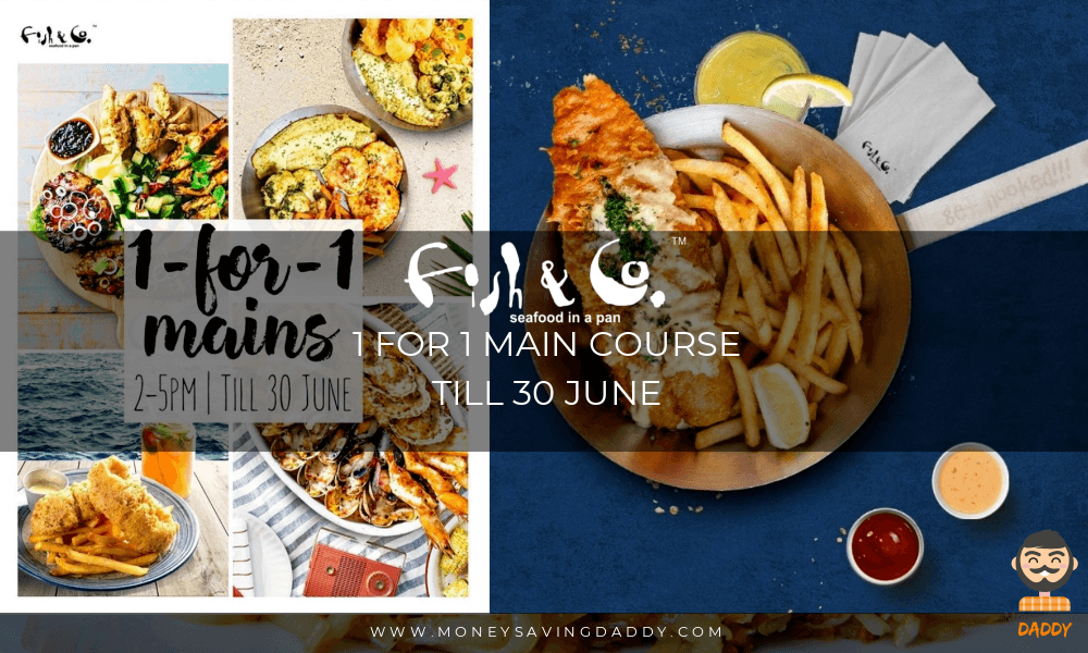 Fish & Co  Singapore: 1 for 1 Main Course till 30 June – A Parenting